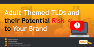 Adult-Themed TLDs and Their Potential Risk To Your Brand