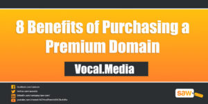 8 Benefits of Purchasing a Premium Domain – Vocal.Media