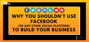 Why You Shouldn't Use Facebook (or any other social platform) to Build Your Business