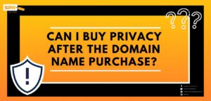 Can I Buy Privacy After the Domain Name Purchase?