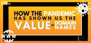 How the Pandemic Has Shown Us The Value of Domain Names