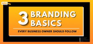 3 Branding Basics Every Business Owner Should Follow