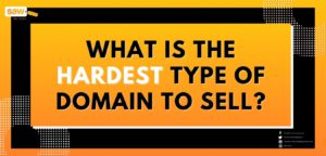 What is the Hardest Type of Domain to Sell?