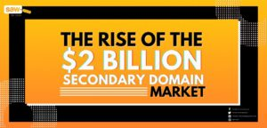 The Rise of the $2 Billion Secondary Domain Market