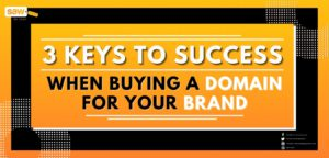 3 Keys to Success When Buying a Domain for Your Brand