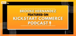 Brooke Hernandez on Kickstart Commerce Podcast